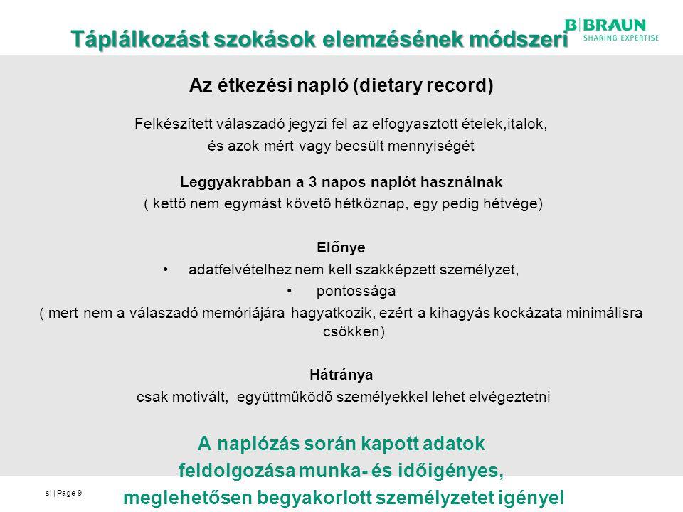 sl | Page Táplálkozást szokások elemzésének módszeri Az étkezési napló (dietary record) Felkészített válaszadó jegyzi fel az elfogyasztott ételek,ital