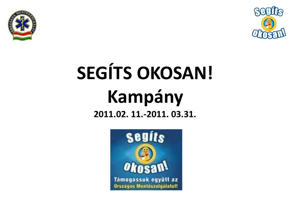 SEGÍTS OKOSAN! Kampány 2011.02. 11.-2011. 03.31.