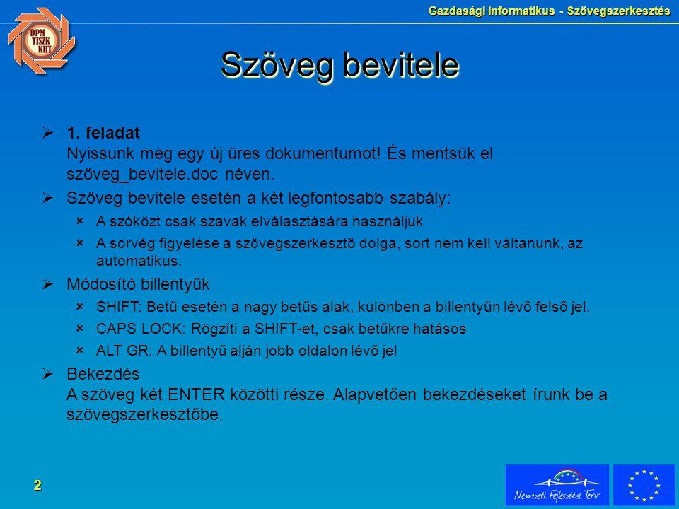 Gazdasági informatikus - Szövegszerkesztés 2 Szöveg bevitele  1. feladat Nyissunk meg egy új üres dokumentumot! És mentsük el szöveg_bevitele.doc név