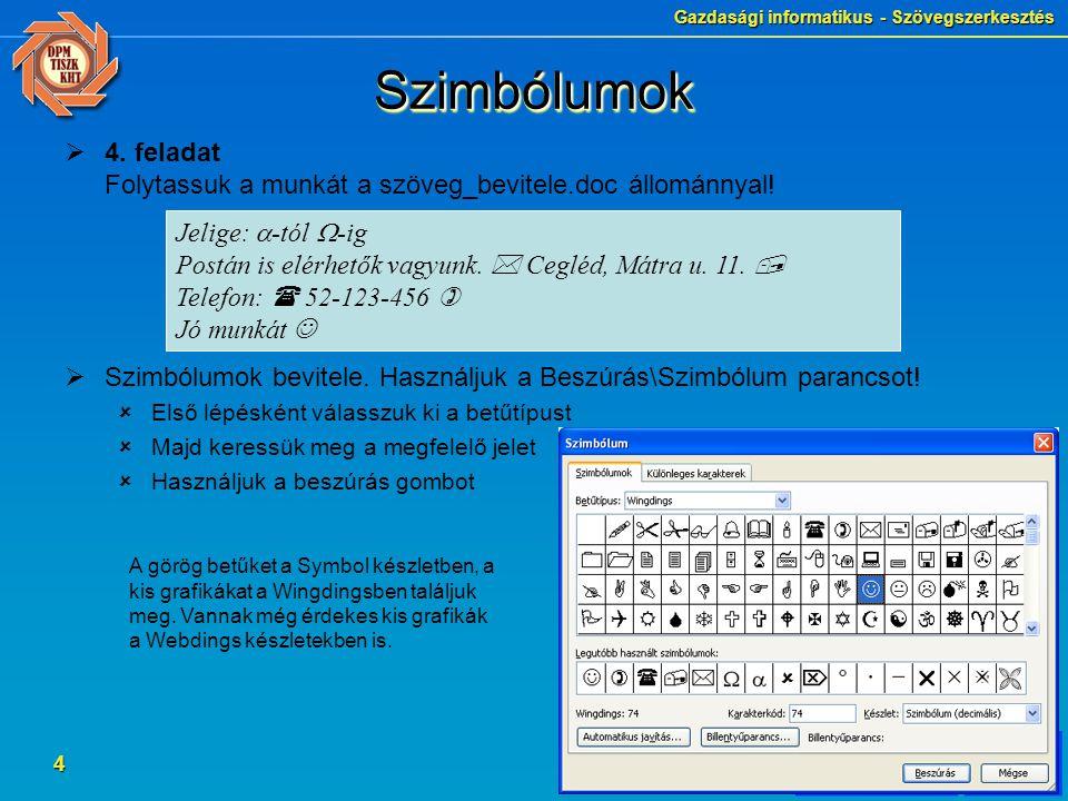 Gazdasági informatikus - Szövegszerkesztés 4 SzimbólumokSzimbólumok  4. feladat Folytassuk a munkát a szöveg_bevitele.doc állománnyal!  Szimbólumok