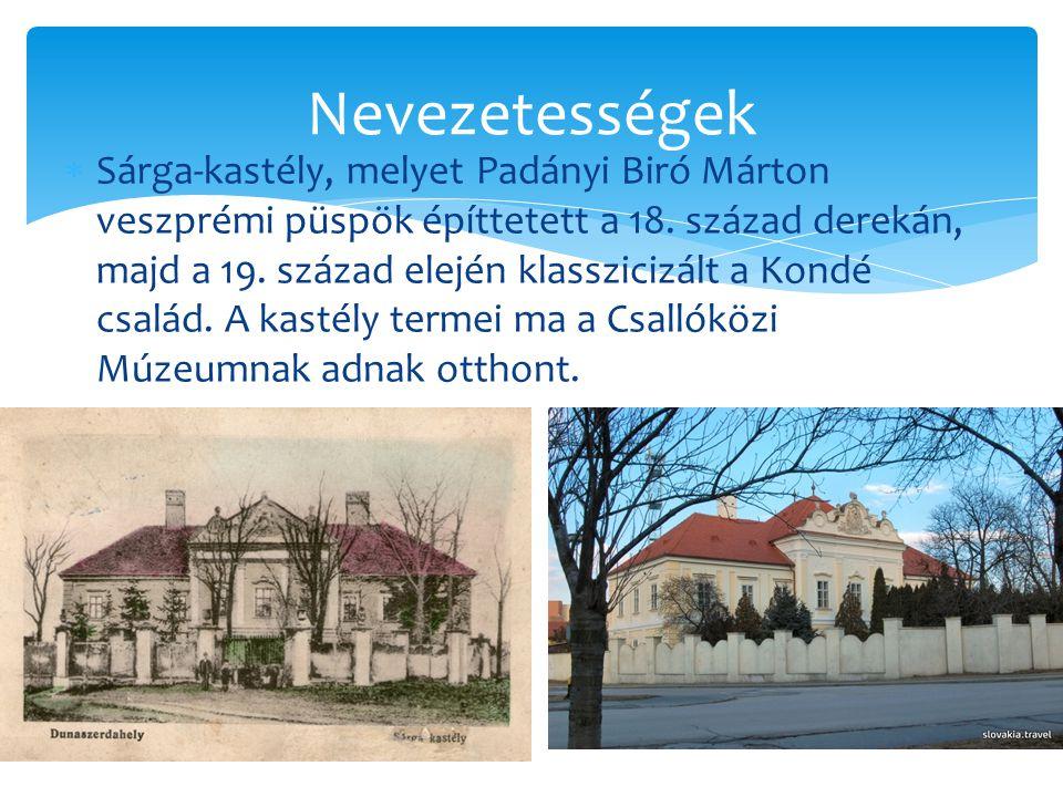  Sárga-kastély, melyet Padányi Biró Márton veszprémi püspök építtetett a 18. század derekán, majd a 19. század elején klasszicizált a Kondé család. A