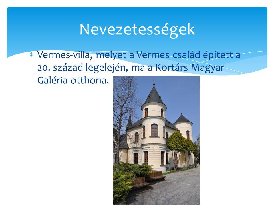  Vermes-villa, melyet a Vermes család épített a 20. század legelején, ma a Kortárs Magyar Galéria otthona. Nevezetességek