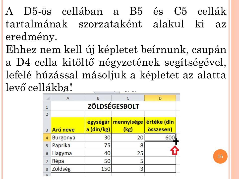 A D5-ös cellában a B5 és C5 cellák tartalmának szorzataként alakul ki az eredmény.