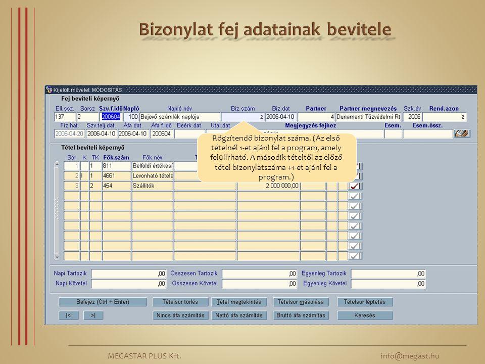 MEGASTAR PLUS Kft. info@megast.hu Rögzítendő bizonylat száma. (Az első tételnél 1-et ajánl fel a program, amely felülírható. A második tételtől az elő
