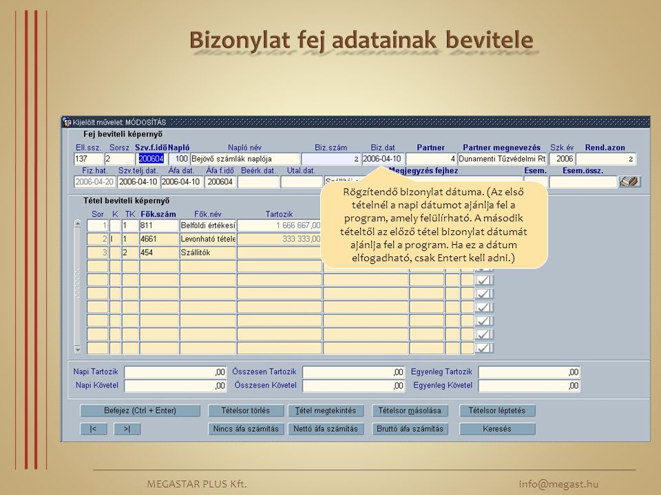 MEGASTAR PLUS Kft. info@megast.hu Rögzítendő bizonylat dátuma. (Az első tételnél a napi dátumot ajánlja fel a program, amely felülírható. A második té