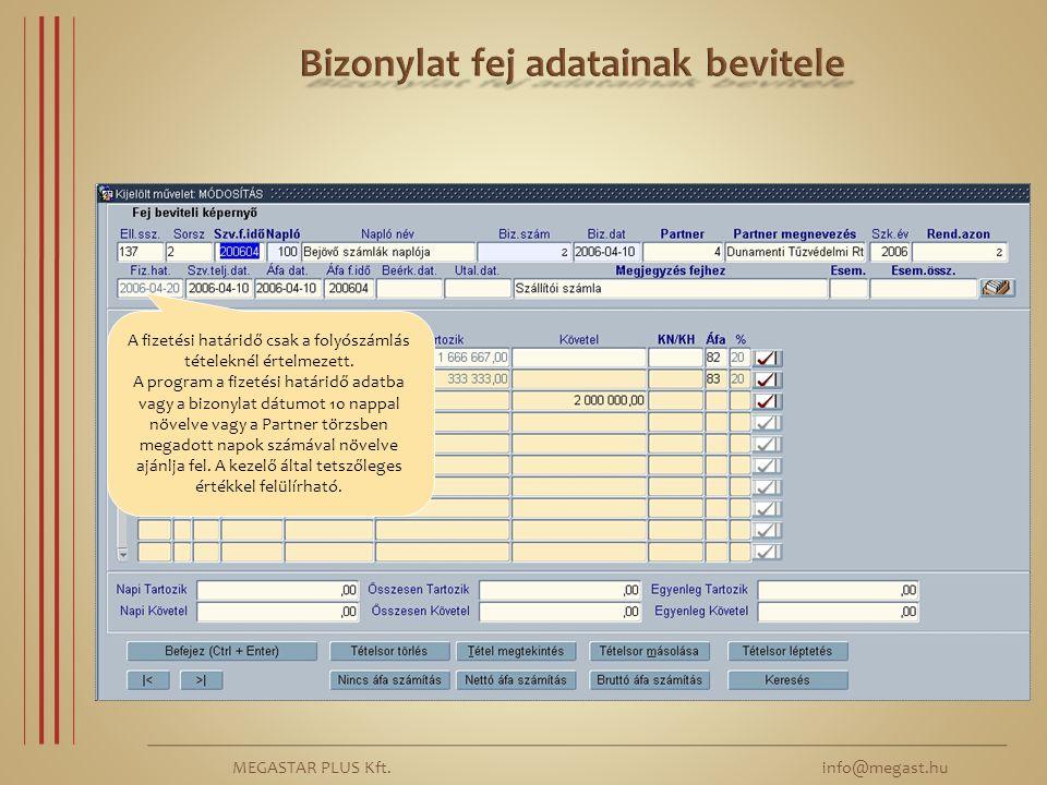 MEGASTAR PLUS Kft. info@megast.hu A fizetési határidő csak a folyószámlás tételeknél értelmezett. A program a fizetési határidő adatba vagy a bizonyla