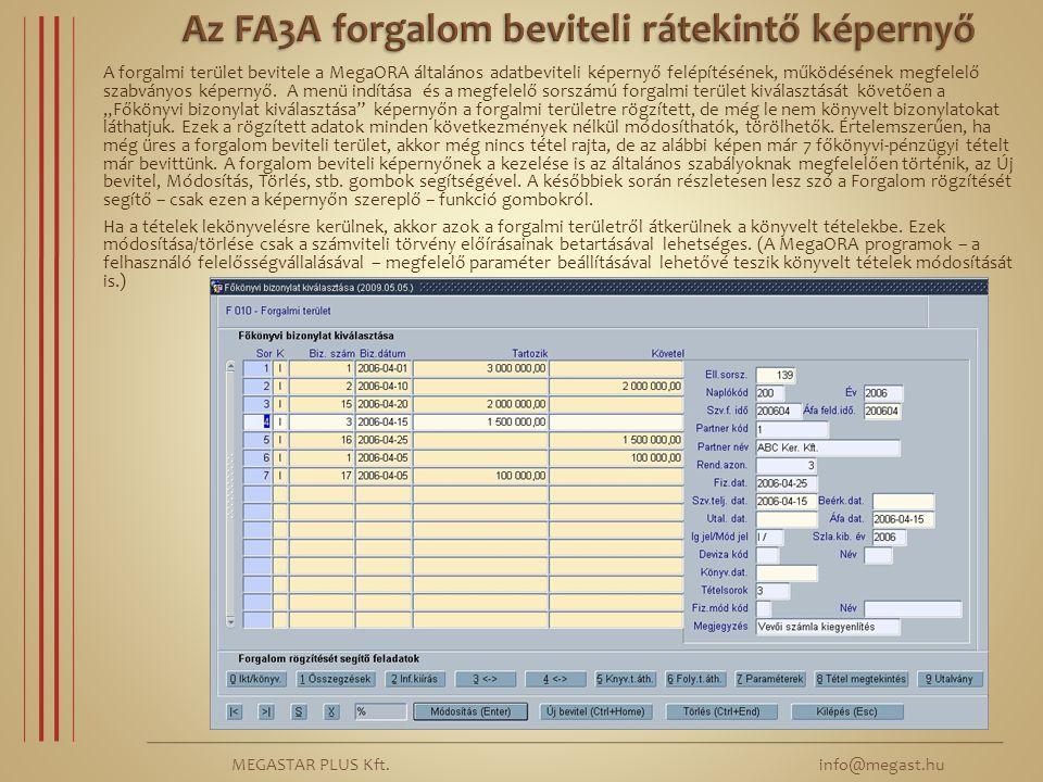 MEGASTAR PLUS Kft. info@megast.hu A forgalmi terület bevitele a MegaORA általános adatbeviteli képernyő felépítésének, működésének megfelelő szabványo