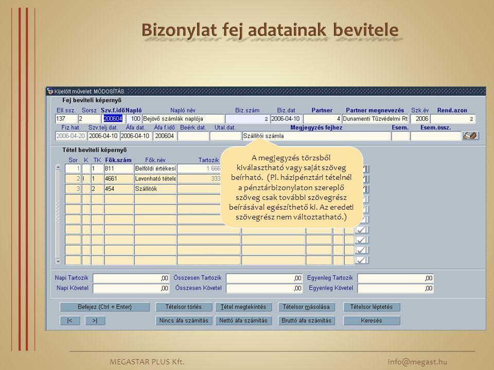MEGASTAR PLUS Kft. info@megast.hu A megjegyzés törzsből kiválasztható vagy saját szöveg beírható. (Pl. házipénztári tételnél a pénztárbizonylaton szer