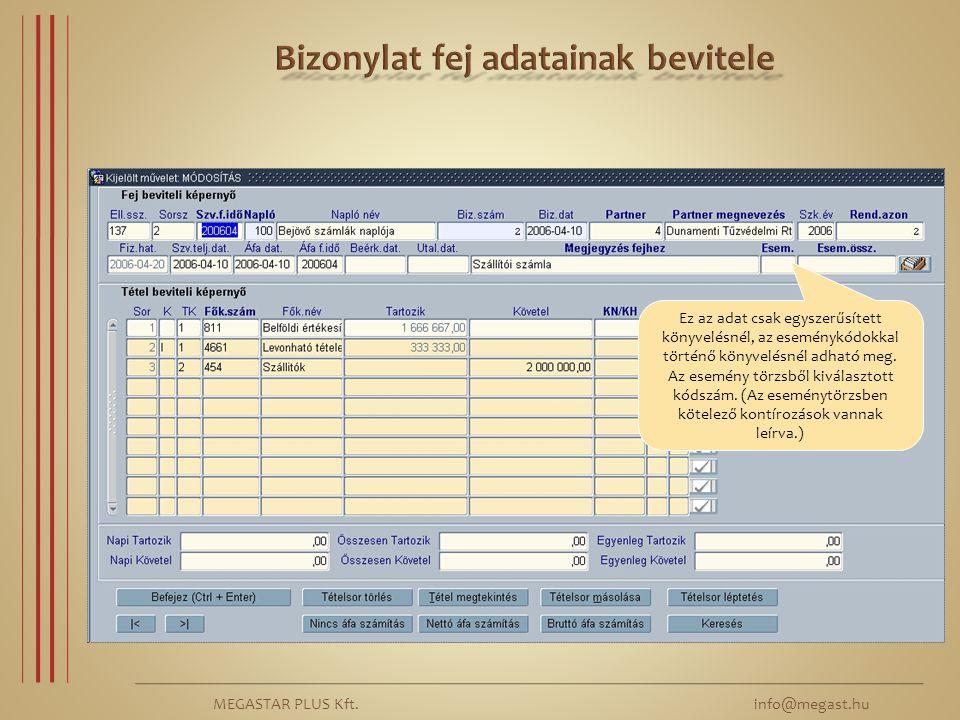 MEGASTAR PLUS Kft. info@megast.hu Ez az adat csak egyszerűsített könyvelésnél, az eseménykódokkal történő könyvelésnél adható meg. Az esemény törzsből