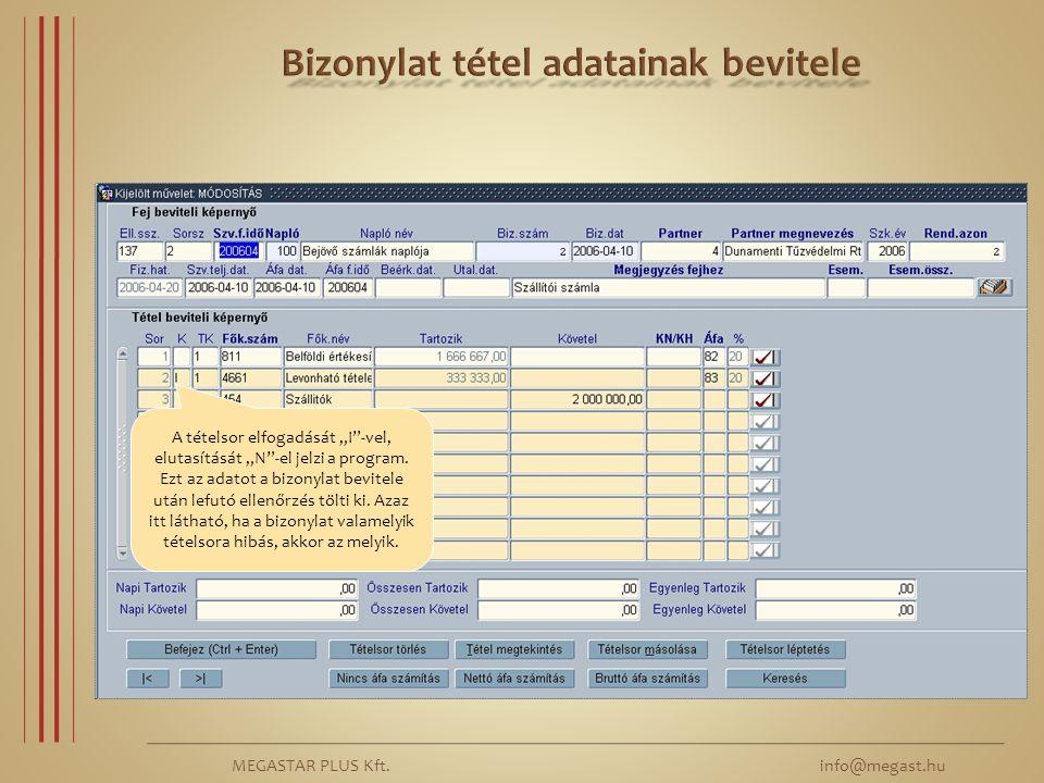 """MEGASTAR PLUS Kft. info@megast.hu A tételsor elfogadását """"I""""-vel, elutasítását """"N""""-el jelzi a program. Ezt az adatot a bizonylat bevitele után lefutó"""