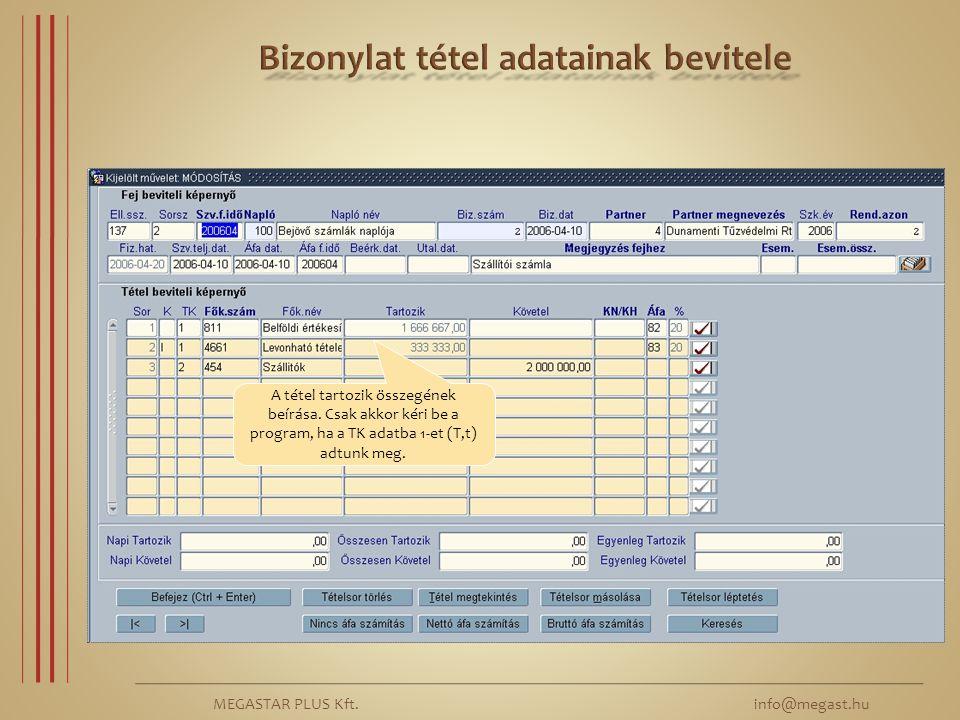 MEGASTAR PLUS Kft. info@megast.hu A tétel tartozik összegének beírása. Csak akkor kéri be a program, ha a TK adatba 1-et (T,t) adtunk meg.