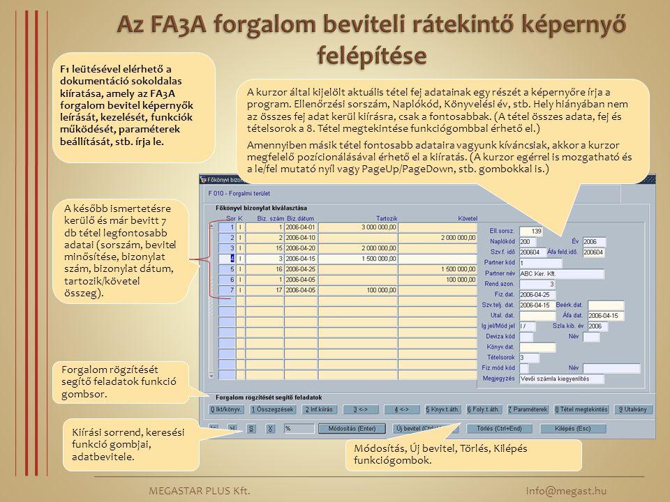 MEGASTAR PLUS Kft. info@megast.hu A később ismertetésre kerülő és már bevitt 7 db tétel legfontosabb adatai (sorszám, bevitel minősítése, bizonylat sz