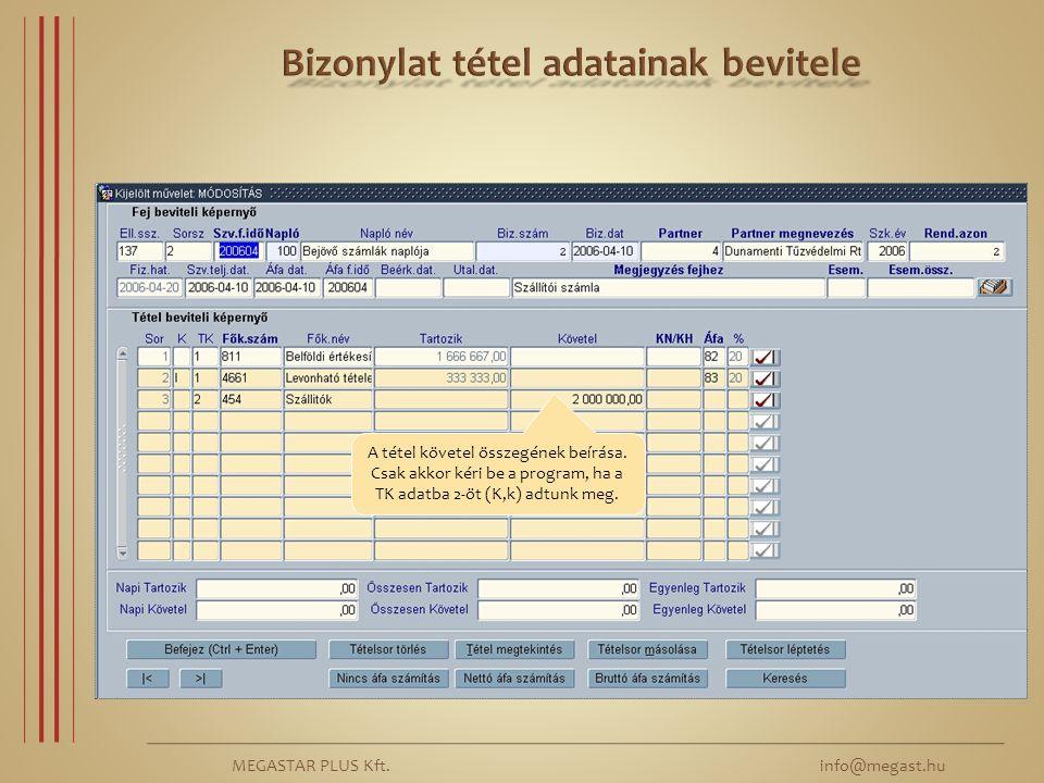 MEGASTAR PLUS Kft. info@megast.hu A tétel követel összegének beírása. Csak akkor kéri be a program, ha a TK adatba 2-öt (K,k) adtunk meg.