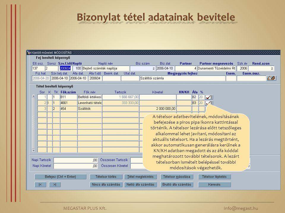 MEGASTAR PLUS Kft. info@megast.hu A tételsor adatbevitelének, módosításának befejezése a piros pipa ikonra kattintással történik. A tételsor lezárása