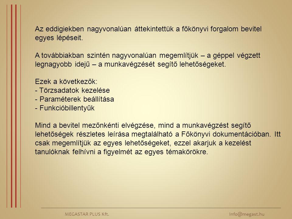 MEGASTAR PLUS Kft. info@megast.hu Az eddigiekben nagyvonalúan áttekintettük a főkönyvi forgalom bevitel egyes lépéseit. A továbbiakban szintén nagyvon