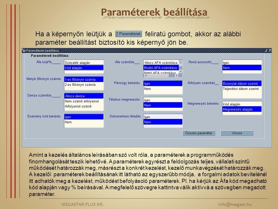 MEGASTAR PLUS Kft. info@megast.hu Ha a képernyőn leütjük a feliratú gombot, akkor az alábbi paraméter beállítást biztosító kis képernyő jön be. Amint