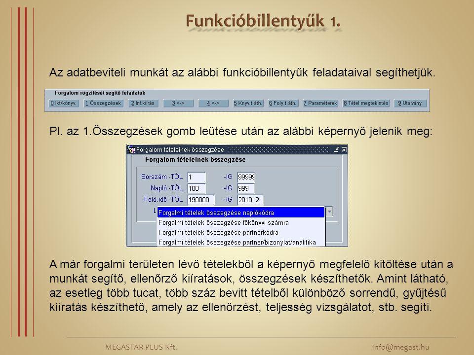 MEGASTAR PLUS Kft. info@megast.hu Az adatbeviteli munkát az alábbi funkcióbillentyűk feladataival segíthetjük. Pl. az 1.Összegzések gomb leütése után