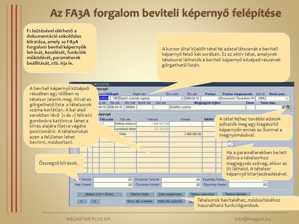 MEGASTAR PLUS Kft. info@megast.hu A beviteli képernyő középső részében egy időben 10 tételsor jelenik meg. Mivel ez görgethető lista a tételsorok szám