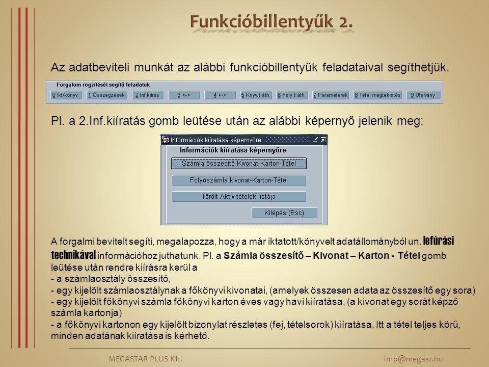 MEGASTAR PLUS Kft. info@megast.hu Az adatbeviteli munkát az alábbi funkcióbillentyűk feladataival segíthetjük. Pl. a 2.Inf.kiíratás gomb leütése után