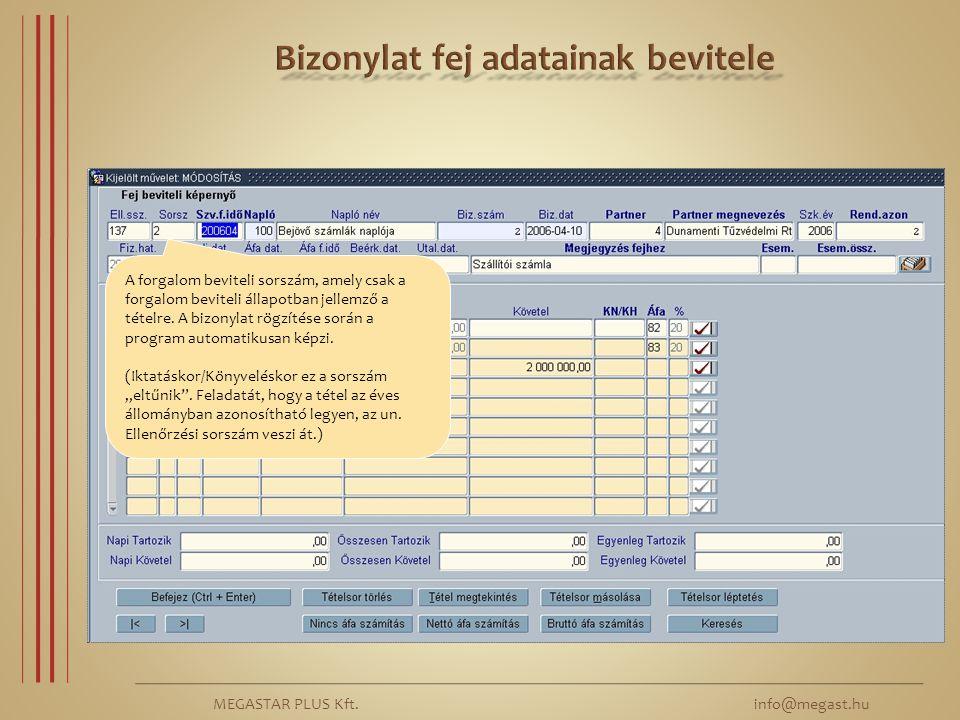 MEGASTAR PLUS Kft. info@megast.hu A forgalom beviteli sorszám, amely csak a forgalom beviteli állapotban jellemző a tételre. A bizonylat rögzítése sor