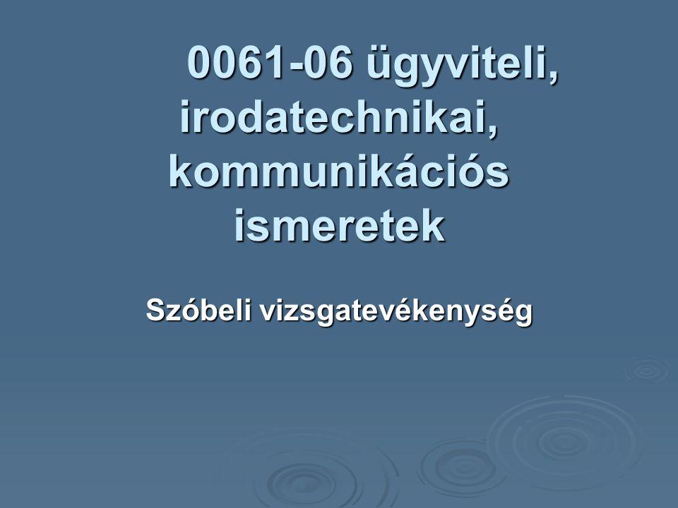 0061-06 ügyviteli, irodatechnikai, kommunikációs ismeretek Szóbeli vizsgatevékenység
