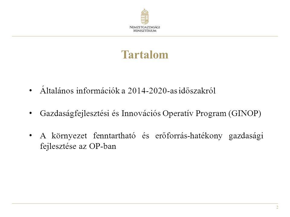 2 Tartalom Általános információk a 2014-2020-as időszakról Gazdaságfejlesztési és Innovációs Operatív Program (GINOP) A környezet fenntartható és erőforrás-hatékony gazdasági fejlesztése az OP-ban
