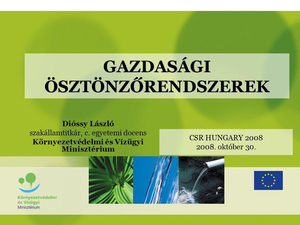GAZDASÁGI ÖSZTÖNZŐRENDSZEREK Dióssy László szakállamtitkár, c. egyetemi docens Környezetvédelmi és Vízügyi Minisztérium CSR HUNGARY 2008 2008. október