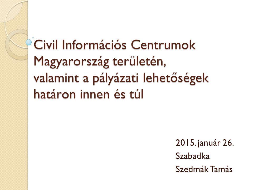 Civil Információs Centrumok Magyarország területén, valamint a pályázati lehetőségek határon innen és túl 2015.
