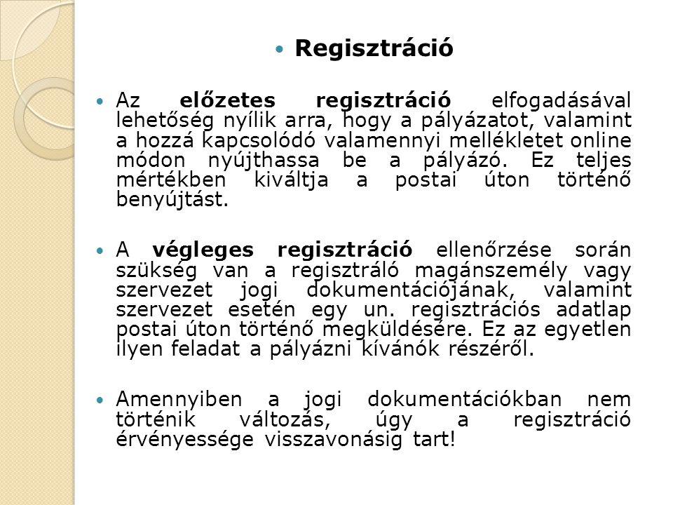 Regisztráció Az előzetes regisztráció elfogadásával lehetőség nyílik arra, hogy a pályázatot, valamint a hozzá kapcsolódó valamennyi mellékletet online módon nyújthassa be a pályázó.