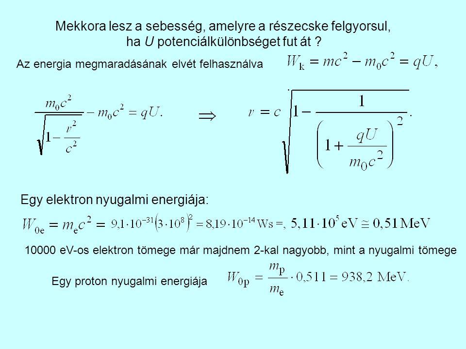 Mekkora lesz a sebesség, amelyre a részecske felgyorsul, ha U potenciálkülönbséget fut át ? Az energia megmaradásának elvét felhasználva Egy elektron