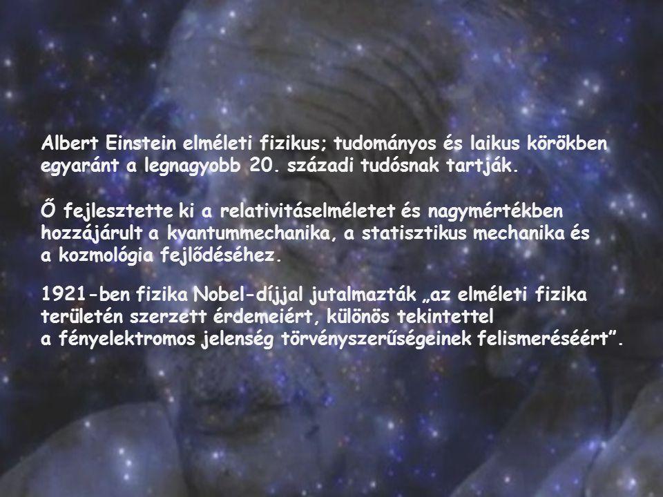 Albert Einstein elméleti fizikus; tudományos és laikus körökben egyaránt a legnagyobb 20. századi tudósnak tartják. Ő fejlesztette ki a relativitáselm