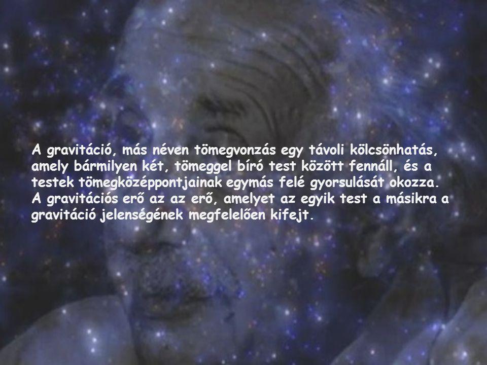 A gravitáció, más néven tömegvonzás egy távoli kölcsönhatás, amely bármilyen két, tömeggel bíró test között fennáll, és a testek tömegközéppontjainak