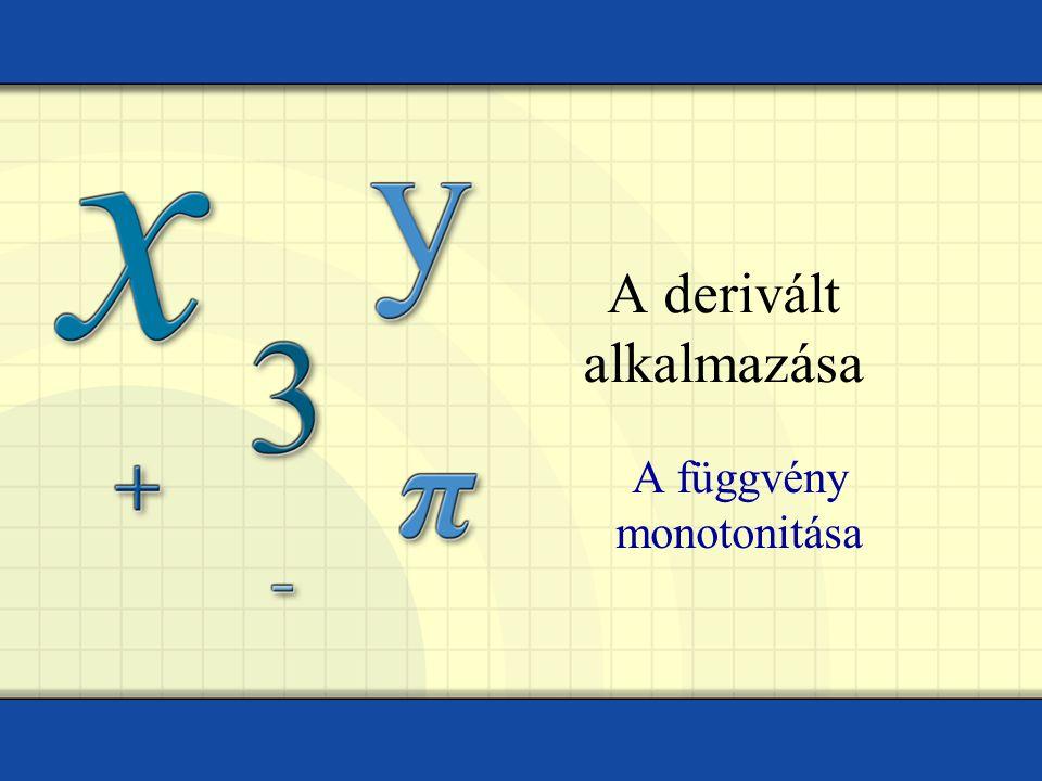 A derivált alkalmazása A függvény monotonitása