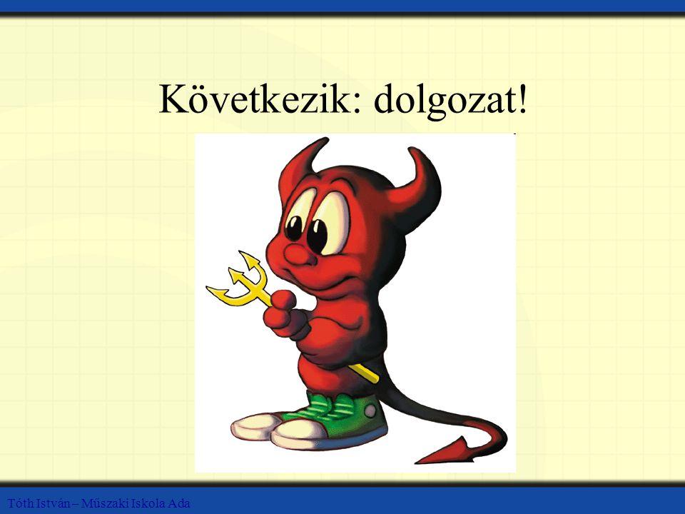 Tóth István – Műszaki Iskola Ada Következik: dolgozat!