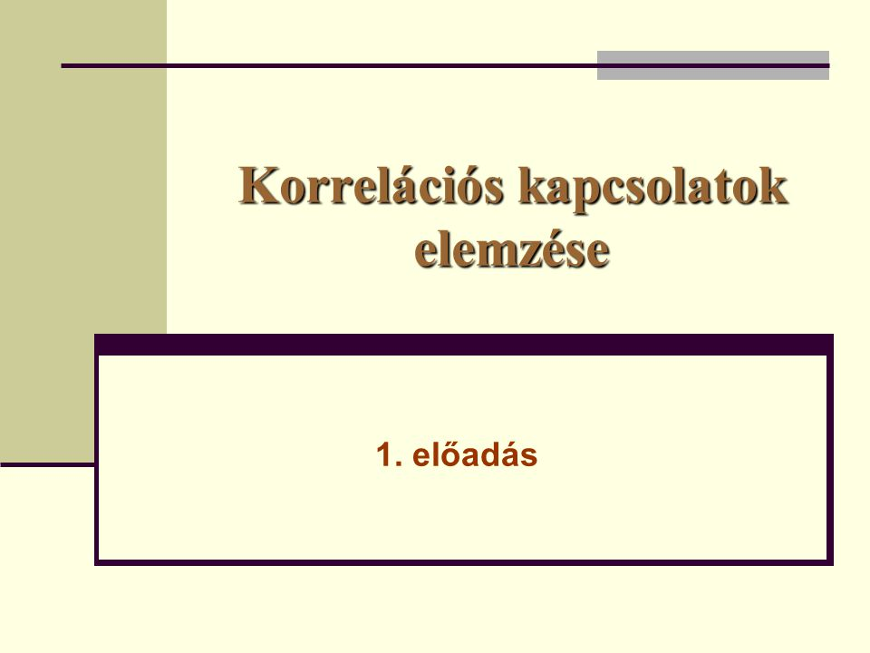 Korrelációs kapcsolatok elemzése 1. előadás