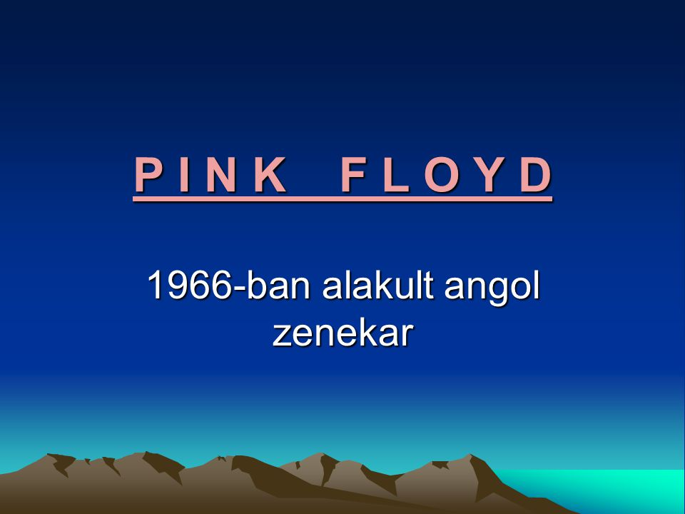 P I N K F L O Y D 1966-ban alakult angol zenekar
