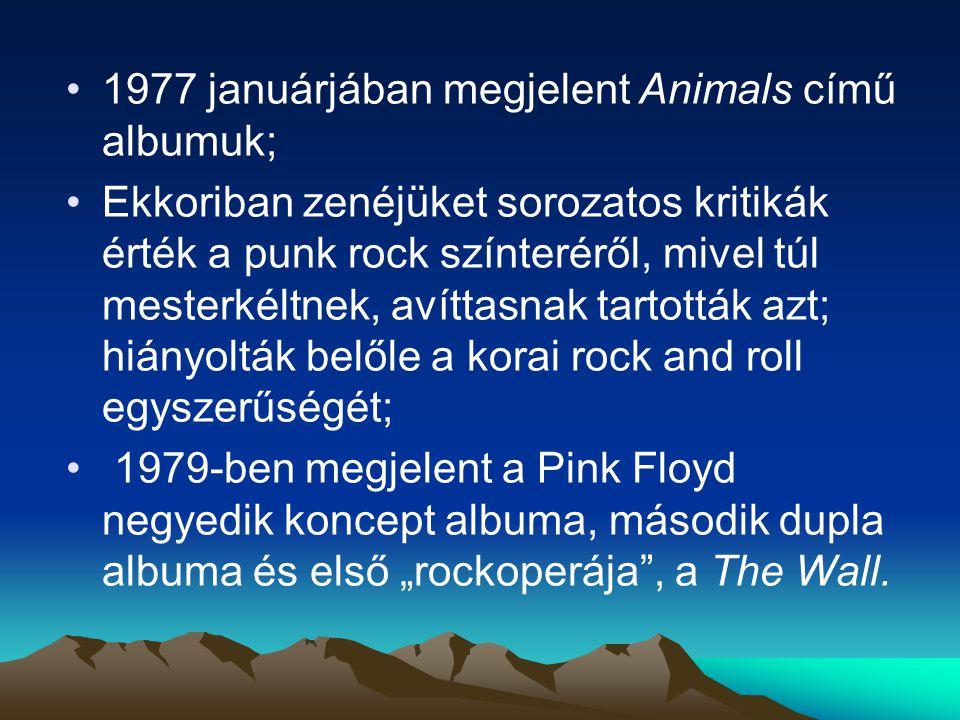 """1977 januárjában megjelent Animals című albumuk; Ekkoriban zenéjüket sorozatos kritikák érték a punk rock színteréről, mivel túl mesterkéltnek, avíttasnak tartották azt; hiányolták belőle a korai rock and roll egyszerűségét; 1979-ben megjelent a Pink Floyd negyedik koncept albuma, második dupla albuma és első """"rockoperája , a The Wall."""