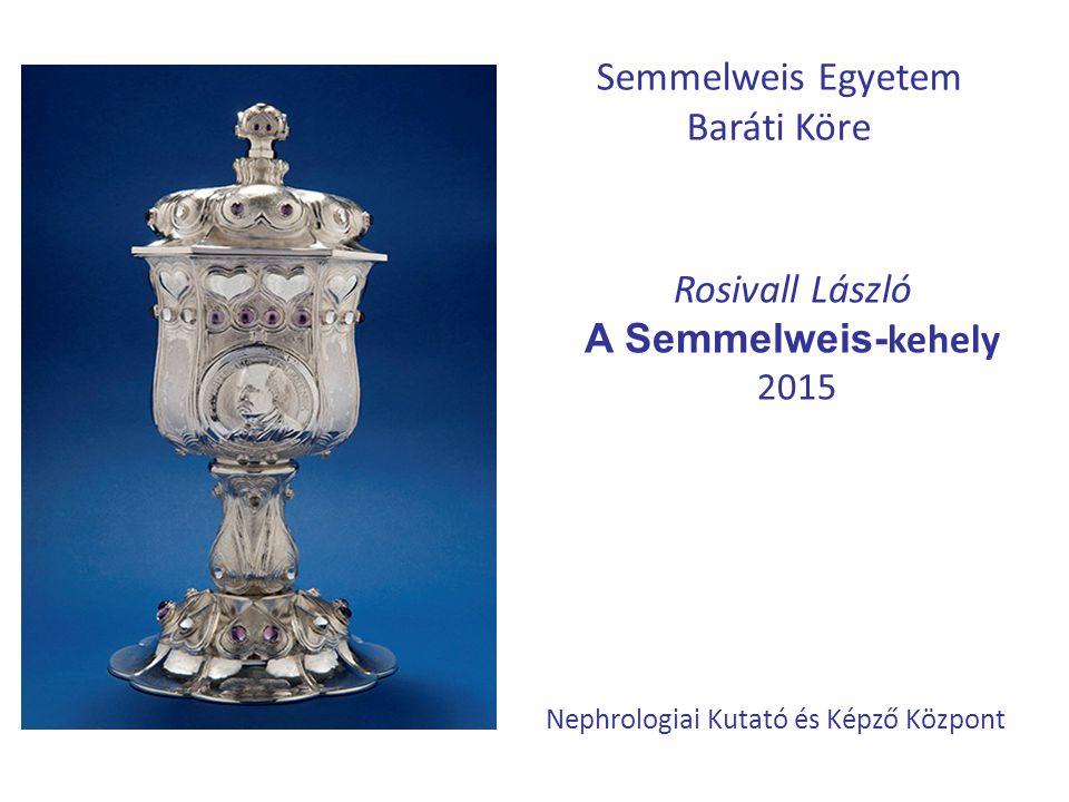 Semmelweis Egyetem Baráti Köre Rosivall László A Semmelweis- kehely 2015 Nephrologiai Kutató és Képző Központ