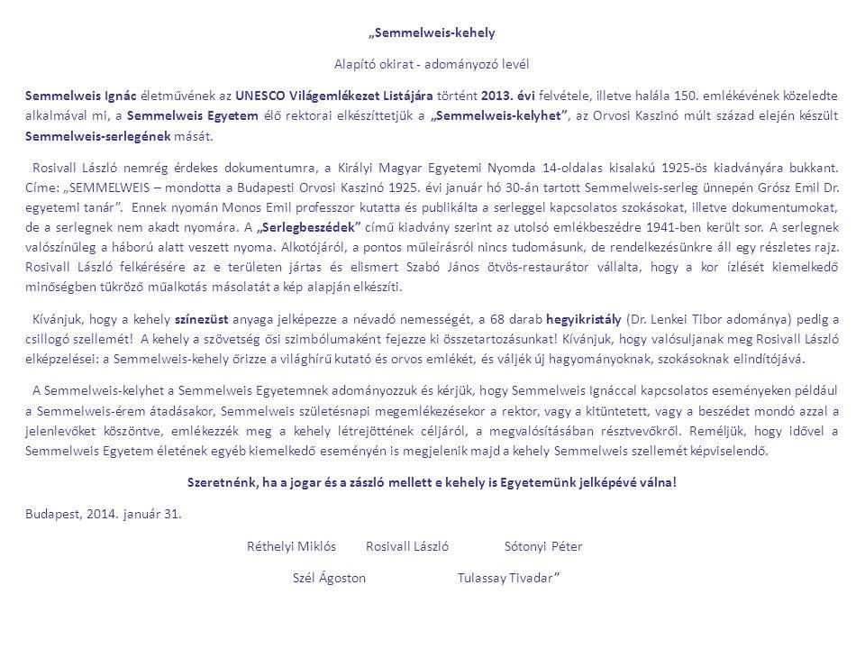"""""""Semmelweis-kehely Alapító okirat - adományozó levél Semmelweis Ignác életművének az UNESCO Világemlékezet Listájára történt 2013. évi felvétele, ille"""