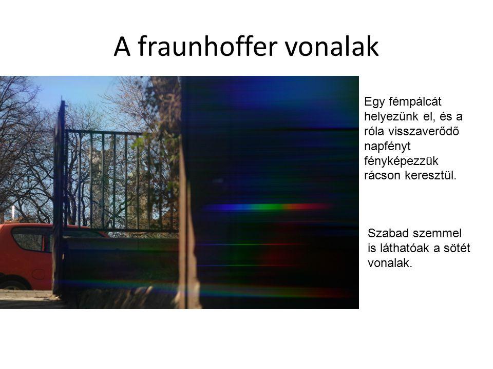 A fraunhoffer vonalak Egy fémpálcát helyezünk el, és a róla visszaverődő napfényt fényképezzük rácson keresztül. Szabad szemmel is láthatóak a sötét v