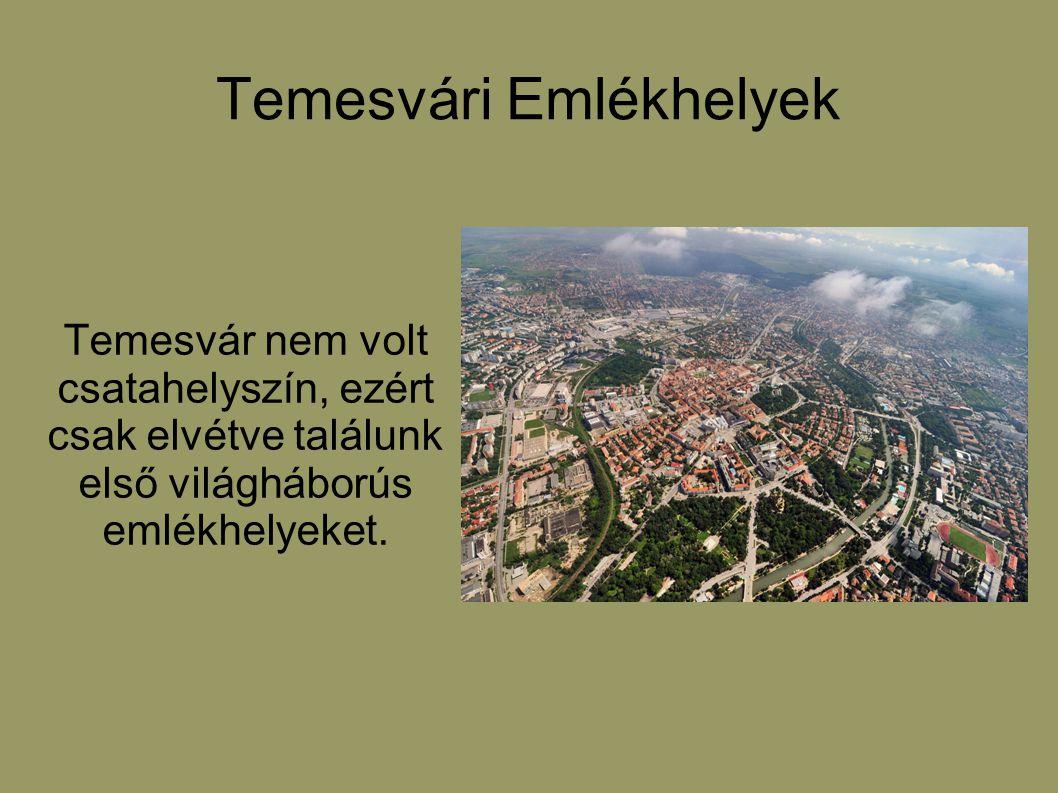 Temesvári Emlékhelyek Temesvár nem volt csatahelyszín, ezért csak elvétve találunk első világháborús emlékhelyeket.