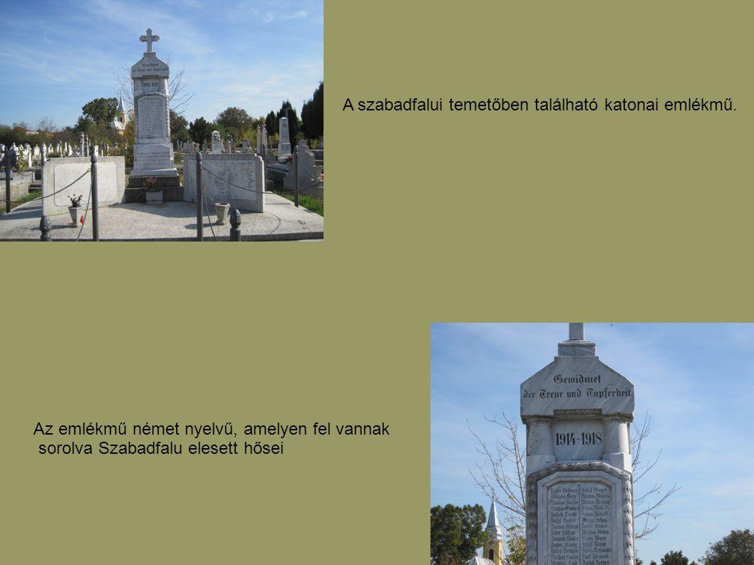 A szabadfalui temetőben található katonai emlékmű. Az emlékmű német nyelvű, amelyen fel vannak sorolva Szabadfalu elesett hősei