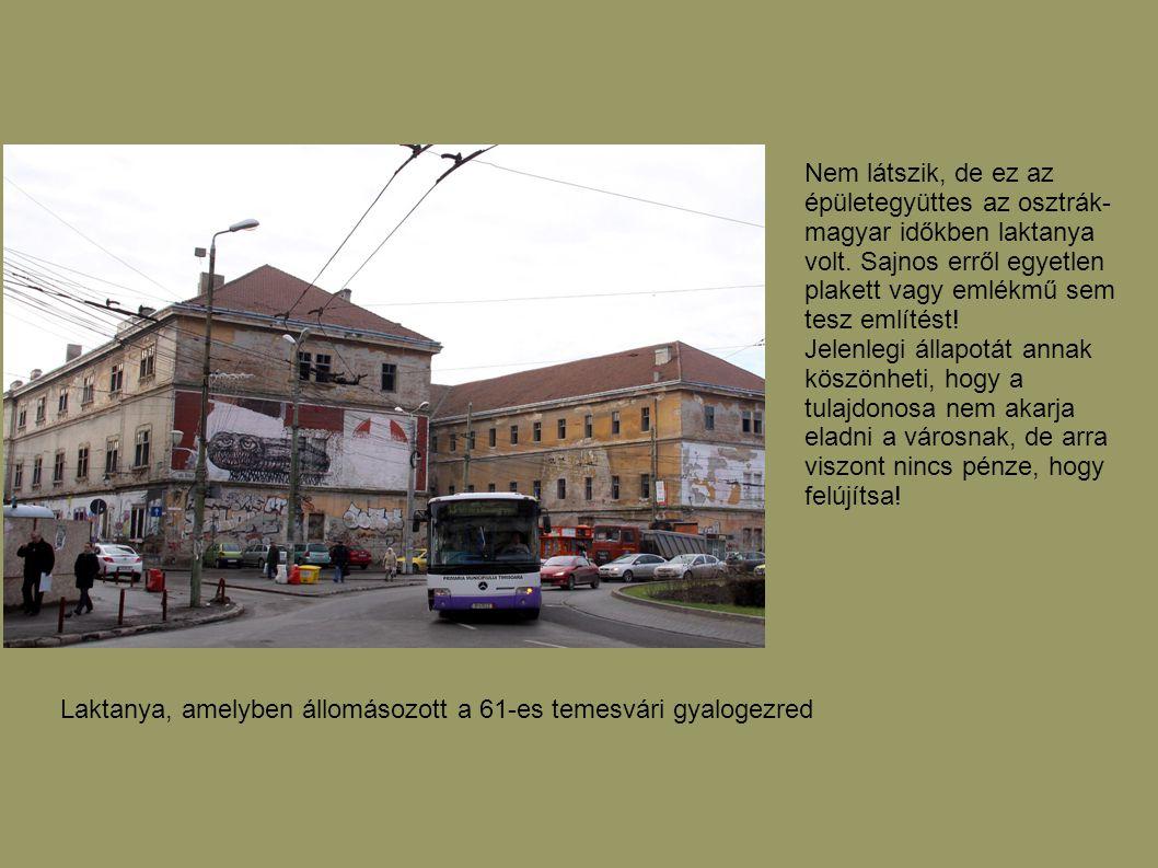 Nem látszik, de ez az épületegyüttes az osztrák- magyar időkben laktanya volt. Sajnos erről egyetlen plakett vagy emlékmű sem tesz említést! Jelenlegi