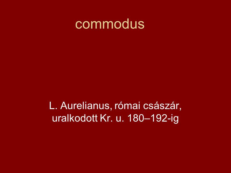 commodus L. Aurelianus, római császár, uralkodott Kr. u. 180–192-ig