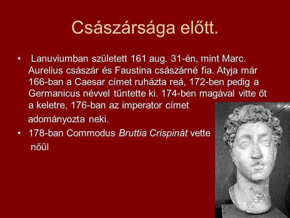 Császársága előtt. Lanuviumban született 161 aug. 31-én, mint Marc. Aurelius császár és Faustina császárné fia. Atyja már 166-ban a Caesar címet ruház