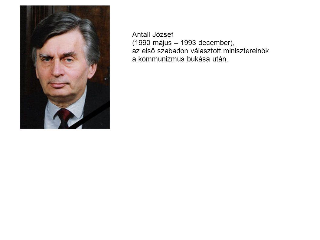 Antall József (1990 május – 1993 december), az első szabadon választott miniszterelnök a kommunizmus bukása után.