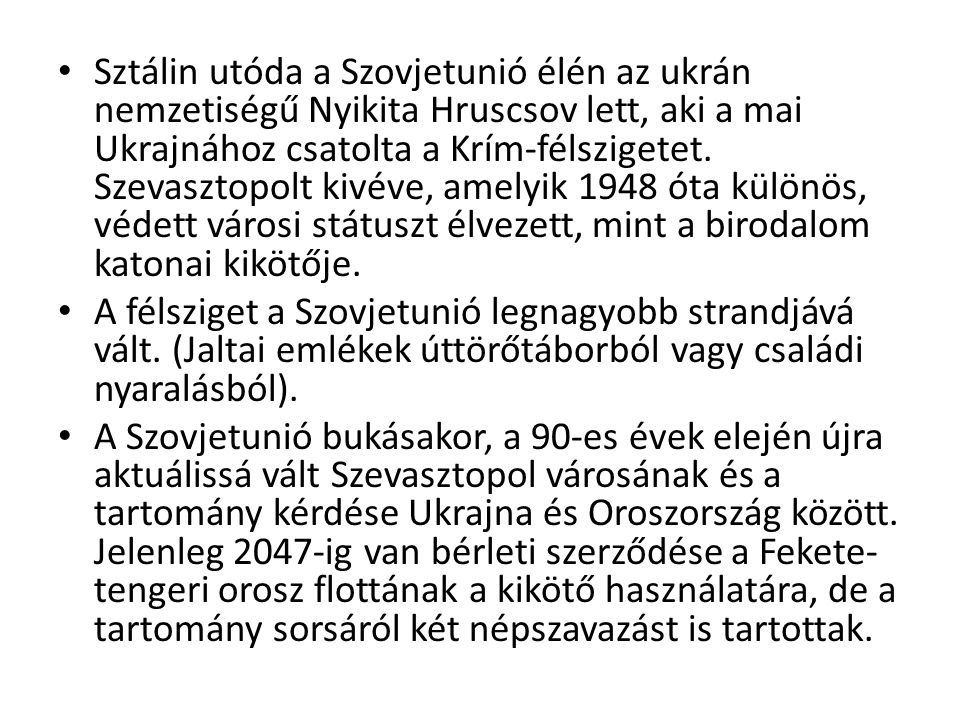 Sztálin utóda a Szovjetunió élén az ukrán nemzetiségű Nyikita Hruscsov lett, aki a mai Ukrajnához csatolta a Krím-félszigetet. Szevasztopolt kivéve, a
