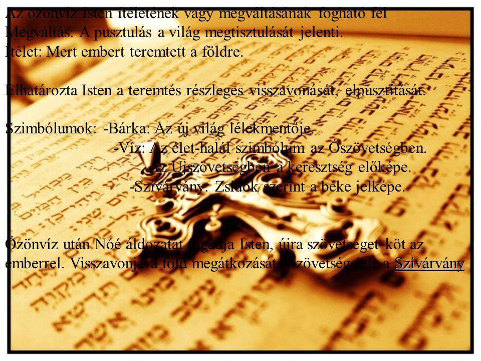 Az özönvíz Isten ítéletének vagy megváltásának fogható fel Megváltás: A pusztulás a világ megtisztulását jelenti. Ítélet: Mert embert teremtett a föld