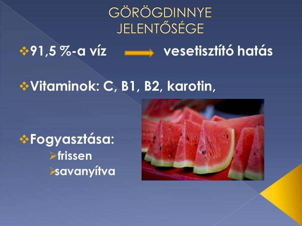  91,5 %-a vízvesetisztító hatás  Vitaminok: C, B1, B2, karotin,  Fogyasztása:  frissen  savanyítva