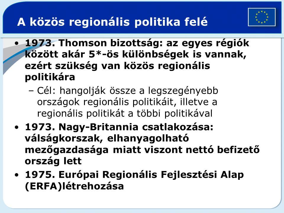 1973. Thomson bizottság: az egyes régiók között akár 5*-ös különbségek is vannak, ezért szükség van közös regionális politikára –Cél: hangolják össze